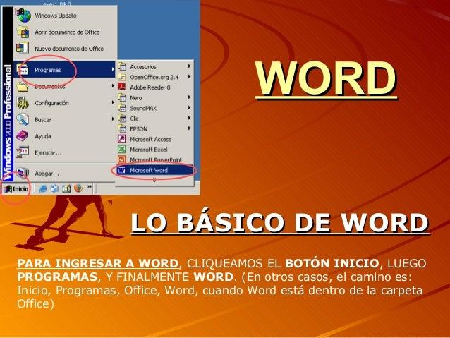 WORDWORDLO BÁSICO DE WORDLO BÁSICO DE WORDPARA INGRESAR A WORD, CLIQUEAMOS EL BOTÓN INICIO, LUEGOPROGRAMAS, Y FINALMENTE W...