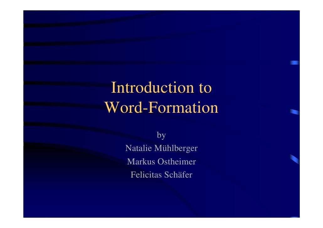 Introduction toWord-Formation           by  Natalie Mühlberger  Markus Ostheimer   Felicitas Schäfer