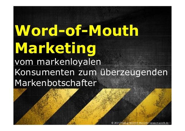 Word-of-Mouth Marketing vom markenloyalen Konsumenten zum überzeugenden Markenbotschafter © 2015 Thomas Heinrich Musiolik ...