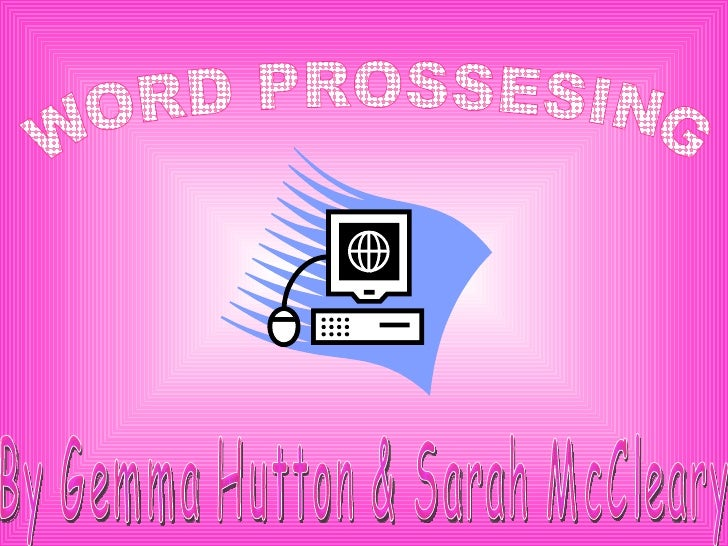 WORD PROSSESING By Gemma Hutton & Sarah McCleary
