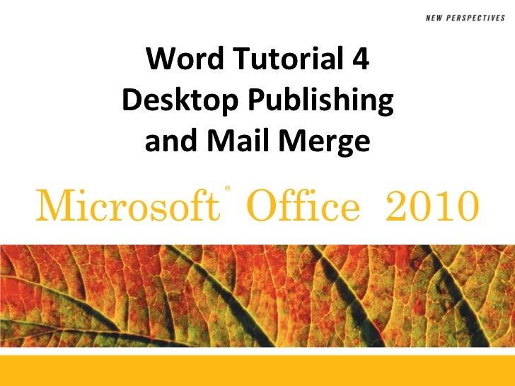 Word Tutorial 4    Desktop Publishing     and Mail MergeMicrosoft Office 2010          ®