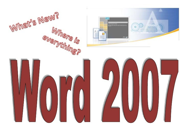 What's New?<br />Where is everything?<br />Word 2007<br />