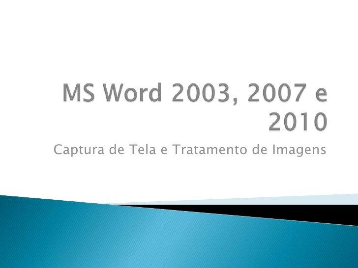 MS Word 2003, 2007 e 2010<br />Captura de Tela e Tratamento de Imagens<br />