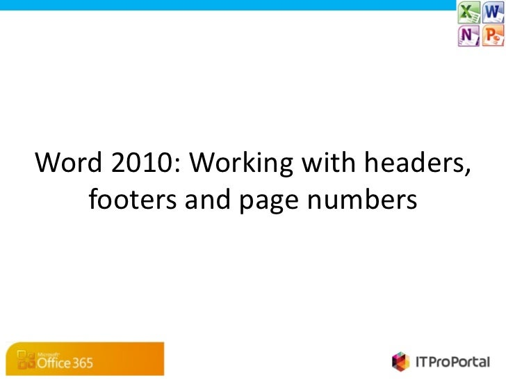Word 2010: Working with headers,   footers and page numbers