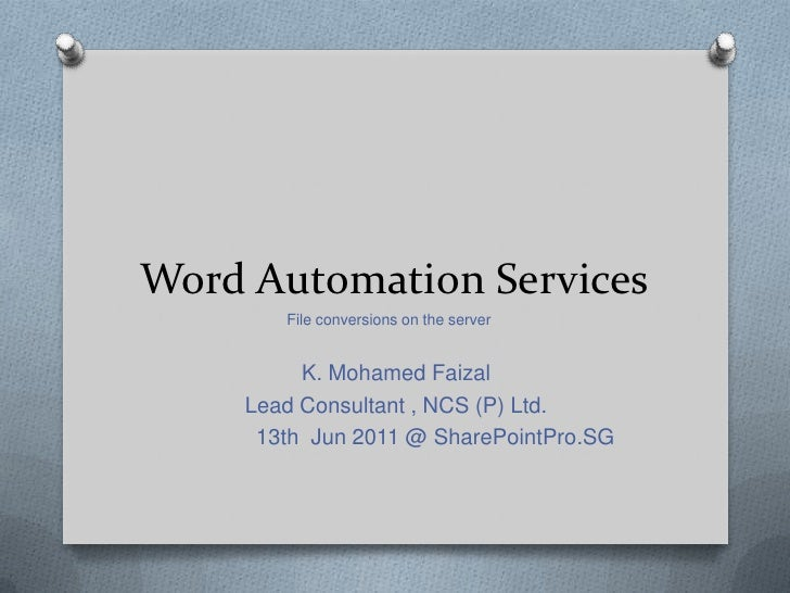 Word Automation Services<br />File conversions on the server<br />K. Mohamed Faizal<br />Lead Consultant , NCS (P) Ltd.<br...