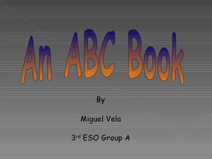 An ABC Book By Miguel Vela 3 rd  ESO Group A