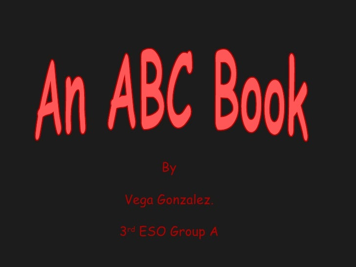 An ABC Book By Vega Gonzalez. 3 rd  ESO Group A