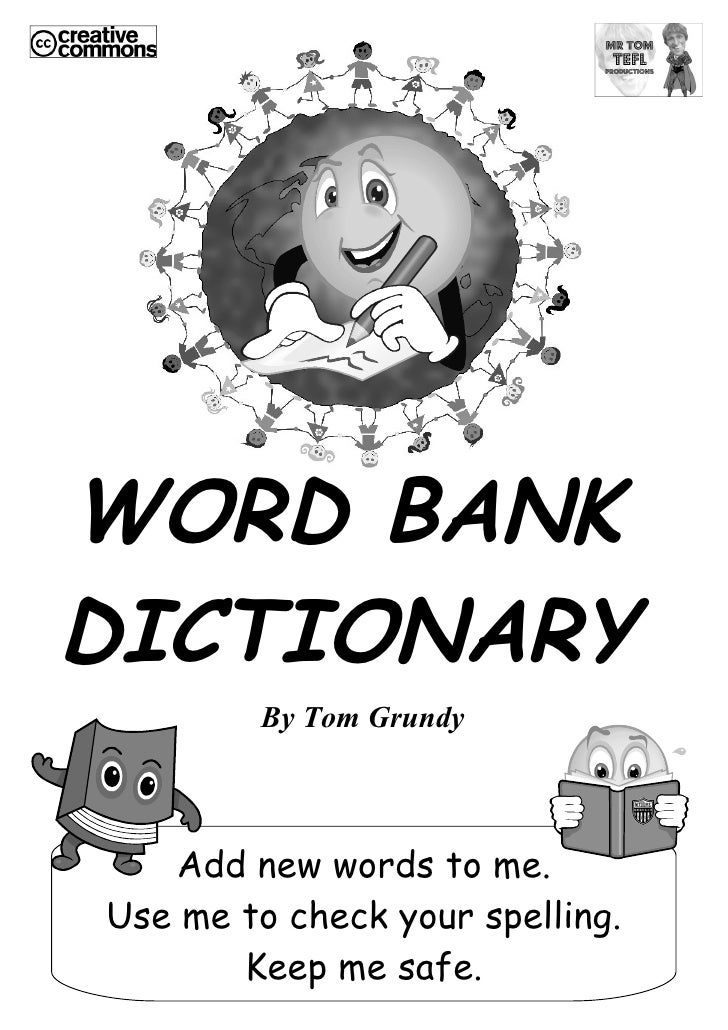 WORD BANK DICTIONARY         By Tom Grundy       Add new words to me. Use me to check your spelling.        Keep me safe.