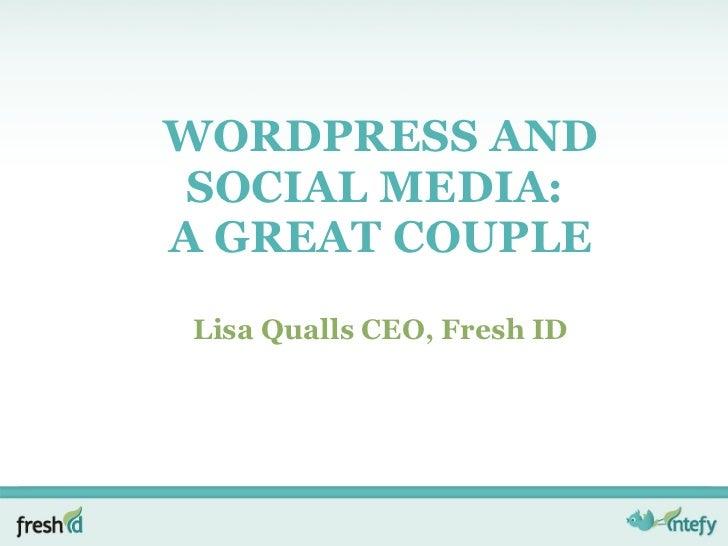 WORDPRESS AND SOCIAL MEDIA:  A GREAT COUPLE Lisa Qualls CEO, Fresh ID