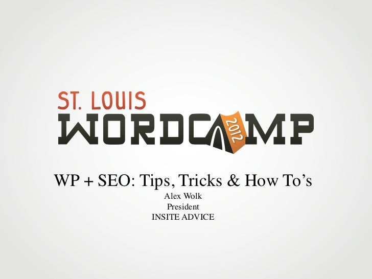 WP + SEO: Tips, Tricks & How To's               Alex Wolk               President            INSITE ADVICE