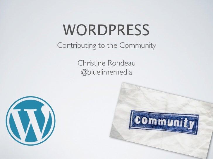 WORDPRESSContributing to the Community      Christine Rondeau       @bluelimemedia