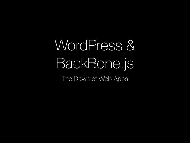 Wordpress & Backbone: The Dawn of Web Apps