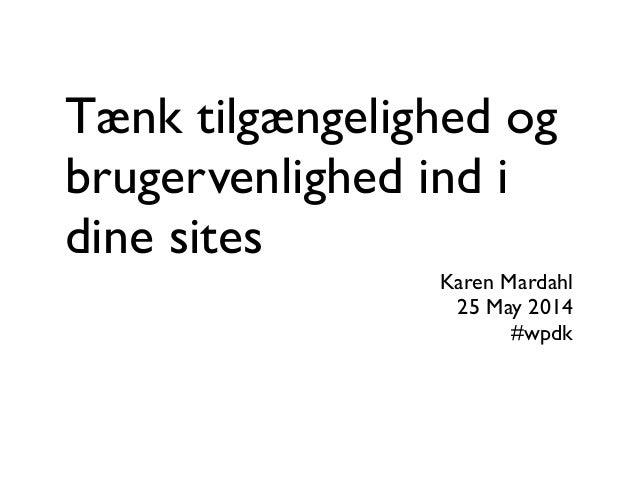 Tænk tilgængelighed og brugervenlighed ind i dine sites Karen Mardahl  25 May 2014  #wpdk
