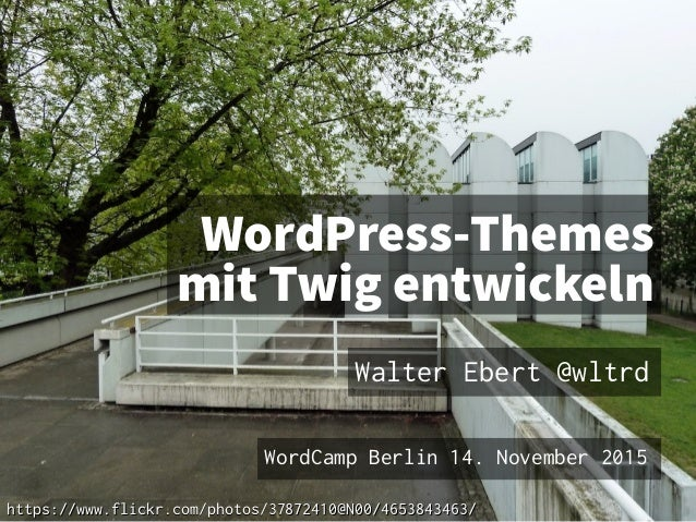 WordPress-Themes mit Twig entwickeln Walter Ebert @wltrd WordCamp Berlin 14. November 2015 https://www.flickr.com/photos/3...