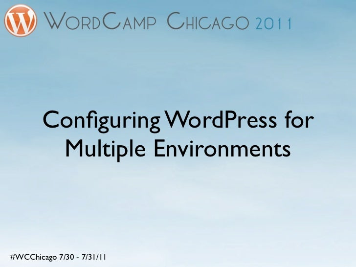 Configuring WordPress for         Multiple Environments#WCChicago 7/30 - 7/31/11