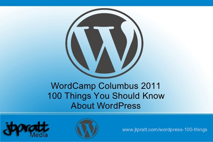 www.jtpratt.com/wordpress-100-things   WordCamp Columbus 2011 100 Things You Should Know About WordPress