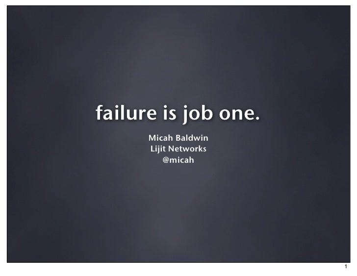 failure is job one.       Micah Baldwin       Lijit Networks           @micah                            1