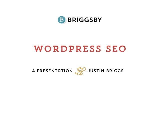Wordpress SEOA Presentation Justin BriggsS