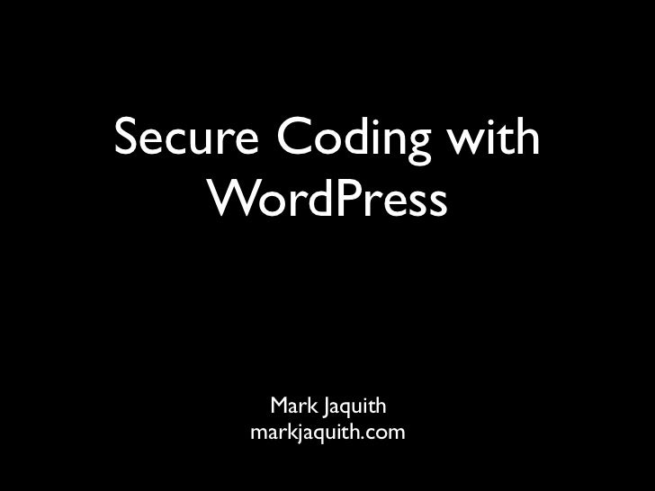 Secure Coding with     WordPress         Mark Jaquith      markjaquith.com
