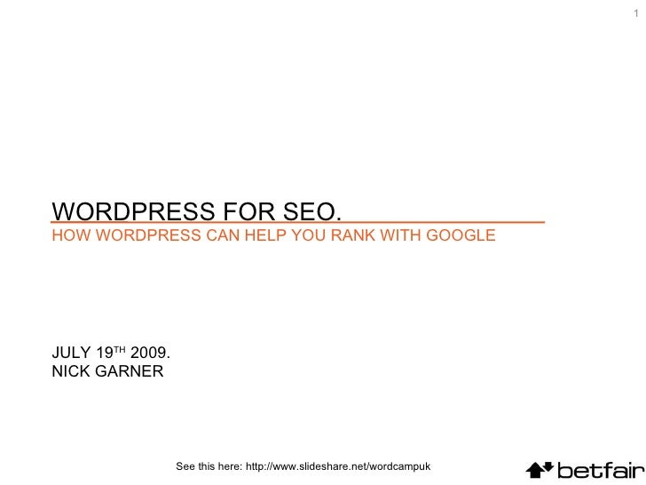 1     WORDPRESS FOR SEO. HOW WORDPRESS CAN HELP YOU RANK WITH GOOGLE     JULY 19TH 2009. NICK GARNER                      ...