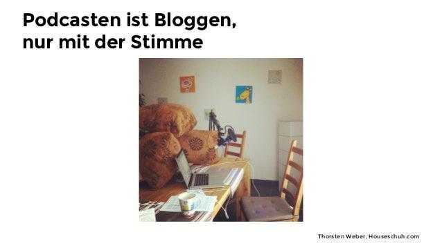 Thorsten Weber, Houseschuh.com Podcasten ist Bloggen, nur mit der Stimme