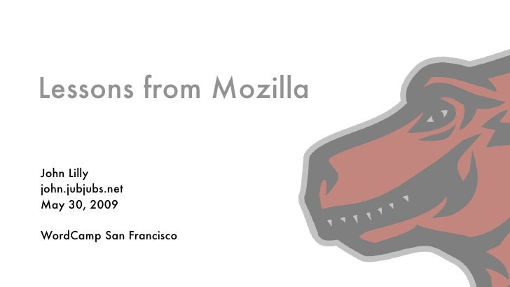 Lessons from Mozilla  John Lilly john.jubjubs.net May 30, 2009  WordCamp San Francisco