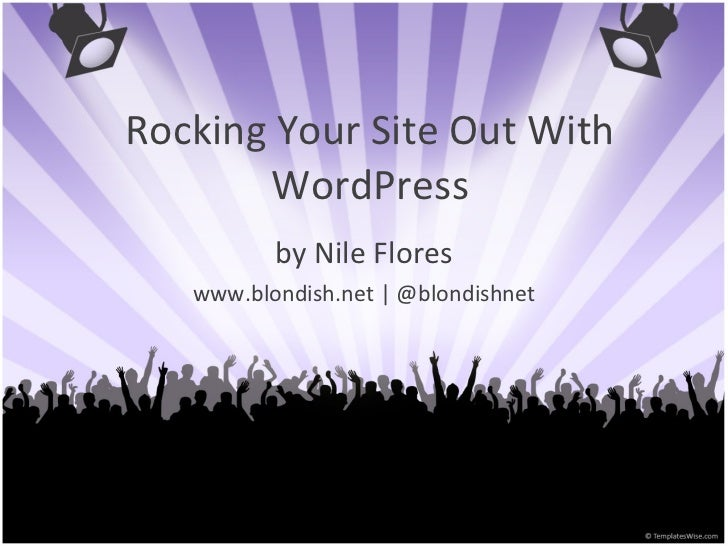 Rocking Your Site Out With WordPress by Nile Flores www.blondish.net | @blondishnet