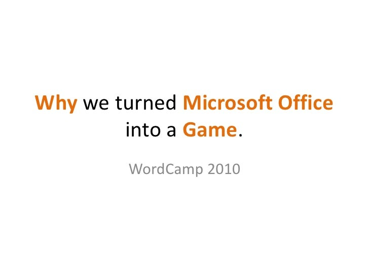 Whywe turned Microsoft Officeinto a Game.<br />WordCamp 2010<br />