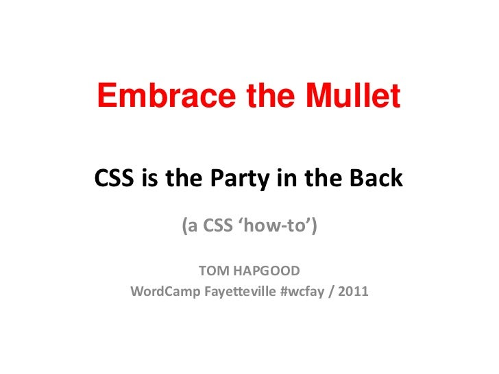 Embrace the MulletCSS is the Party in the Back<br />(a CSS 'how-to')<br />TOM HAPGOOD<br />WordCamp Fayetteville #wcfay / ...