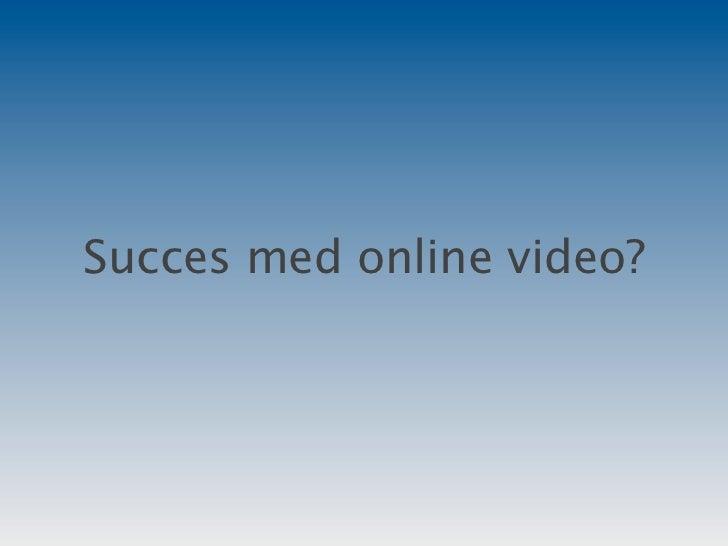 Succes med online video?