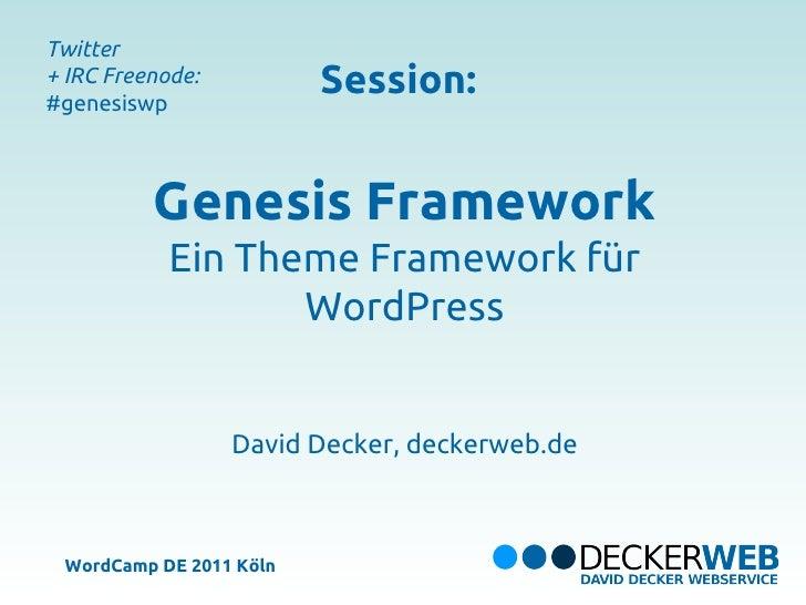 Twitter+ IRC Freenode:#genesiswp                         Session:          Genesis Framework            Ein Theme Framewor...