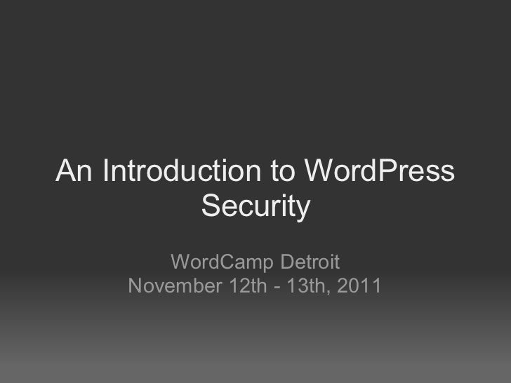 An Introduction to WordPress          Security         WordCamp Detroit     November 12th - 13th, 2011