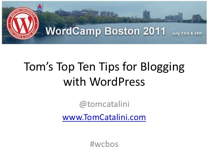 Tom's Top Ten Tips for Blogging with WordPress<br />@tomcatalini<br />www.TomCatalini.com<br />#wcbos<br />