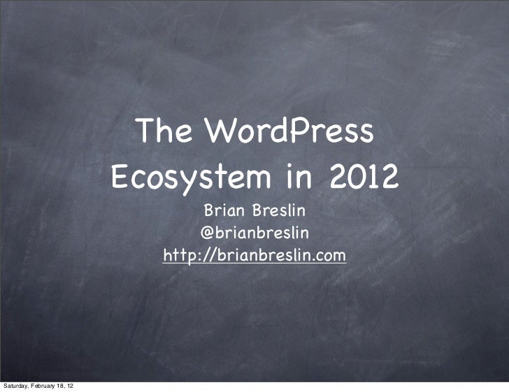 The WordPress                            Ecosystem in 2012                                    Brian Breslin               ...