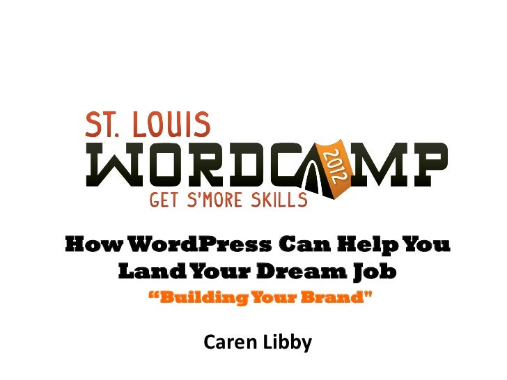 "How WordPress Can Help You   Land Your Dream Job     ""Building Your Brand""          Caren Libby"