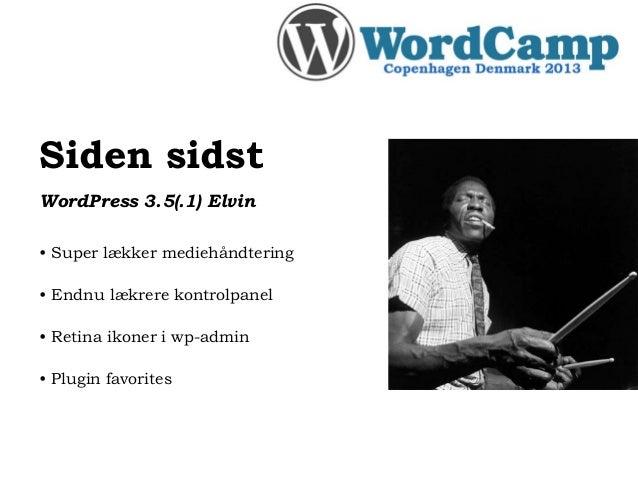 Siden sidstWordPress 3.5(.1) Elvin• Super lækker mediehåndtering• Endnu lækrere kontrolpanel• Retina ikoner i wp-admin• Pl...