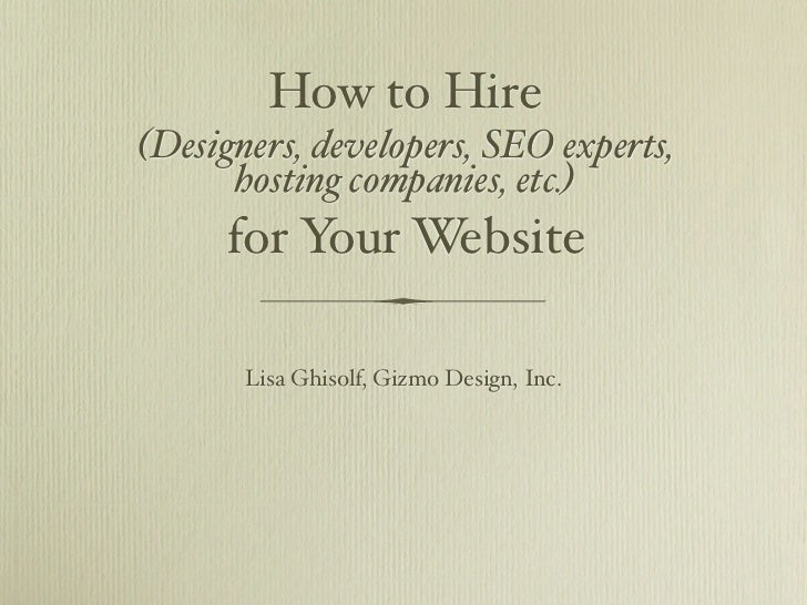 How to Hire(Designers, developers, SEO experts,      hosting companies, etc.)     for Your Website       Lisa Ghisolf, Giz...