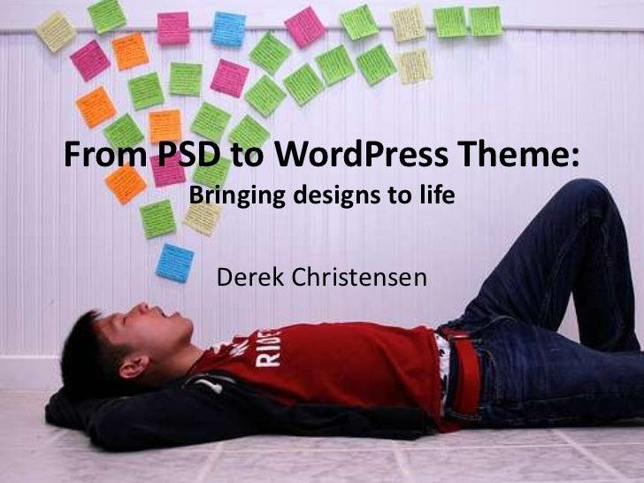 From PSD to WordPress Theme:      Bringing designs to life        Derek Christensen