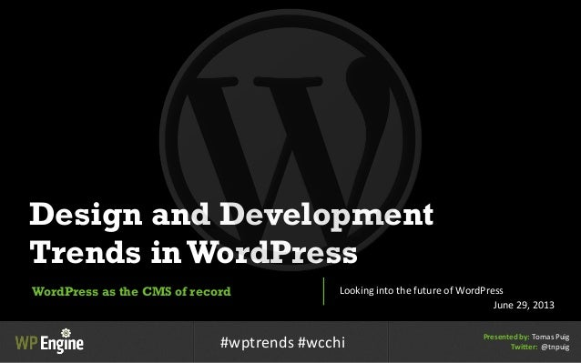 Design and Development Trends inWordPress WordPress as the CMS of record Looking  into  the  future  of  WordPre...