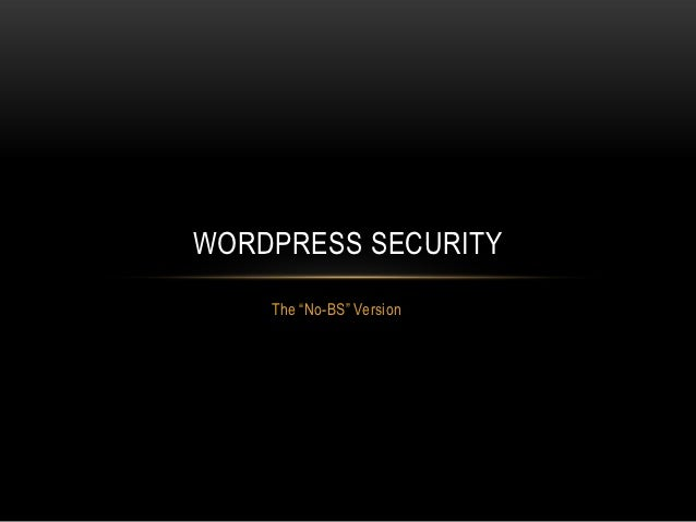 "WORDPRESS SECURITY    The ""No-BS"" Version"