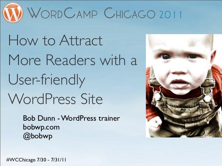 How to AttractMore Readers with aUser-friendlyWordPress Site      Bob Dunn - WordPress trainer      bobwp.com      @bobwp#...