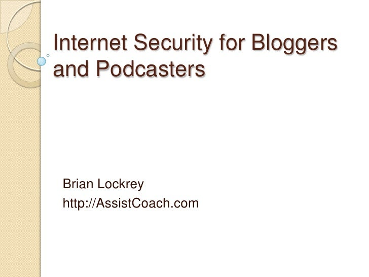 Internet Security for Bloggers and Podcasters      Brian Lockrey  http://AssistCoach.com