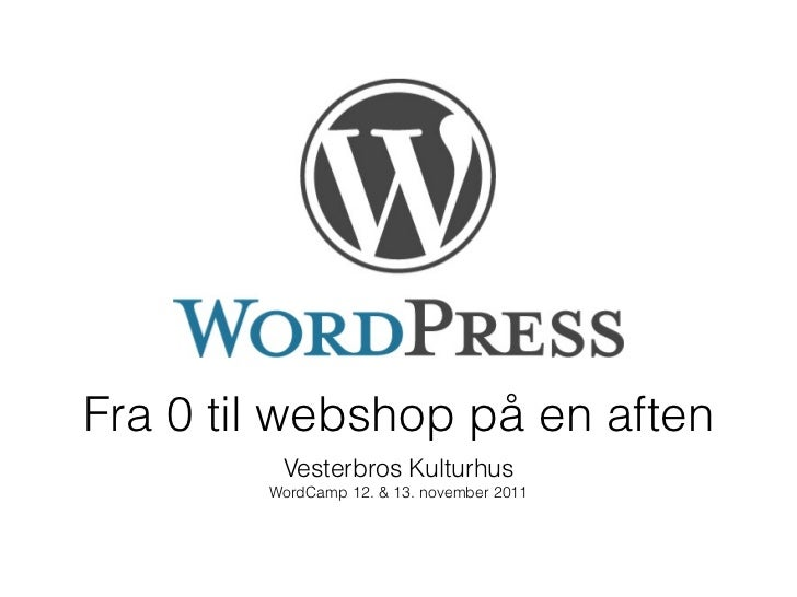 Fra 0 til webshop på en aften - WordCamp CPH 12. og 13. november