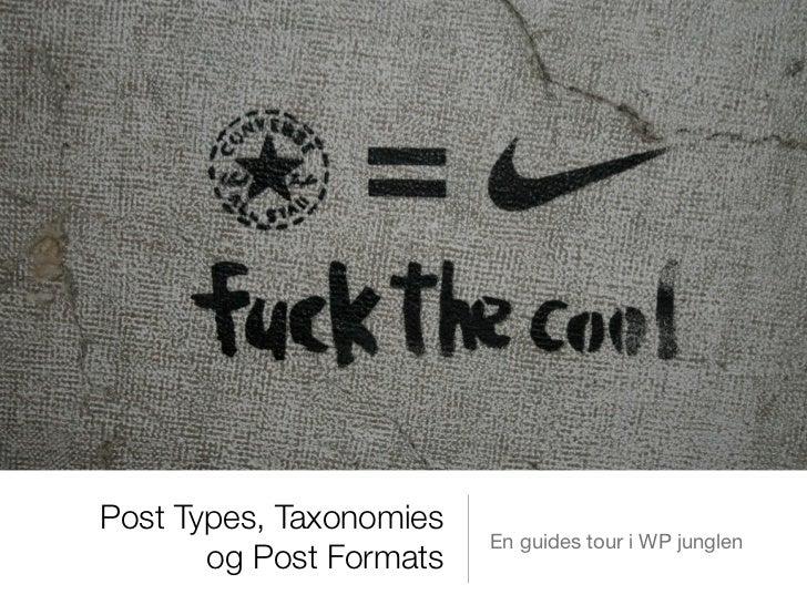 Post Types, Taxonomies                         En guides tour i WP junglen       og Post Formats