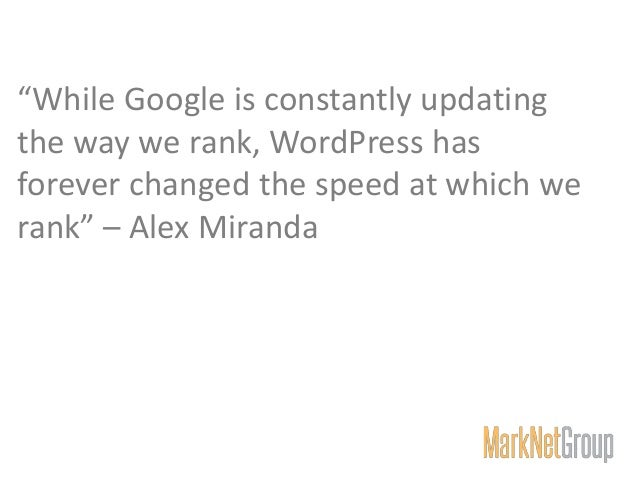 """While Google is constantly updating the way we rank, WordPress has forever changed the speed at which we rank"" – Alex Mir..."