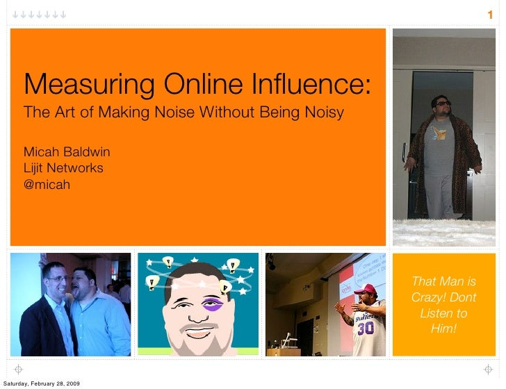 1            Measuring Online Influence:        The Art of Making Noise Without Being Noisy         Micah Baldwin        Li...