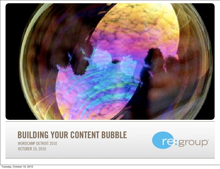 Building Your Content Bubble - re:group