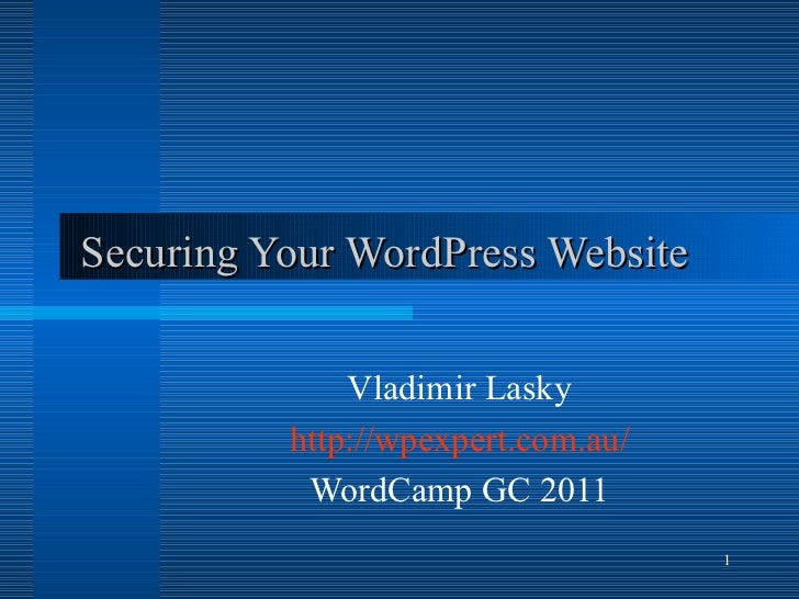 Securing Your WordPress Website Vladimir Lasky http://wpexpert.com.au/ WordCamp GC 2011