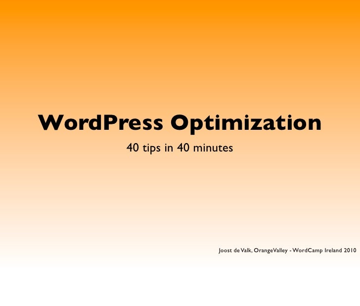 WordPress Optimization       40 tips in 40 minutes                             Joost de Valk, OrangeValley - WordCamp Irel...