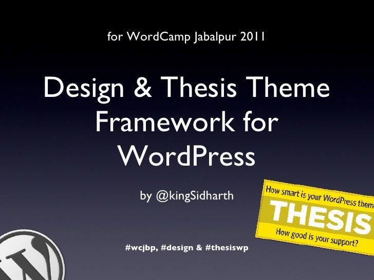 Design & Thesis Theme Framework for WordPress <ul><li>by @kingSidharth </li></ul>#wcjbp, #design & #thesiswp for WordCamp ...
